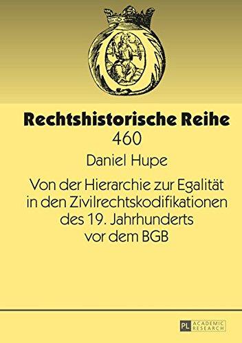 9783631665329: Von der Hierarchie zur Egalit�t in den Zivilrechtskodifikationen des 19. Jahrhunderts vor dem BGB (Rechtshistorische Reihe)