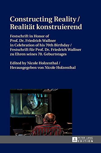 9783631665855: Constructing Reality/Realität konstruierend: Festschrift in Honor of Prof. Dr. Friedrich Wallner in Celebration of his 70 th Birthday/Festschrift 70. Geburtstages (English and German Edition)