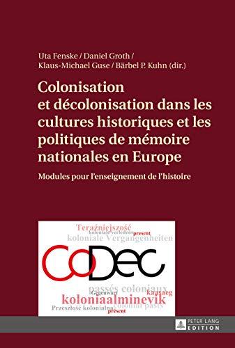 9783631666005: Colonisation et décolonisation dans les cultures historiques et les politiques de mémoire nationales en Europe: Modules pour l'enseignement de l'histoire (French Edition)