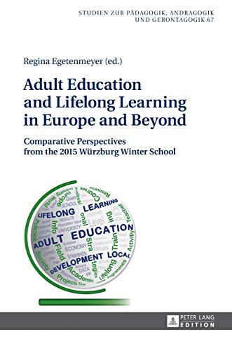 9783631666357: Adult Education and Lifelong Learning in Europe and Beyond: Comparative Perspectives from the 2015 Würzburg Winter School (Studien zur Pädagogik, ... in Pedagogy, Andragogy, and Gerontagogy)