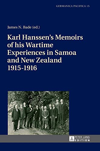 Karl Hanssen's Memoirs of his Wartime Experiences in Samoa and New Zealand 1915-1916: James N....