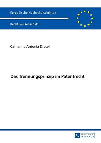 9783631667378: Das Trennungsprinzip im Patentrecht (Europäische Hochschulschriften / European University Studies / Publications Universitaires Européennes) (German Edition)