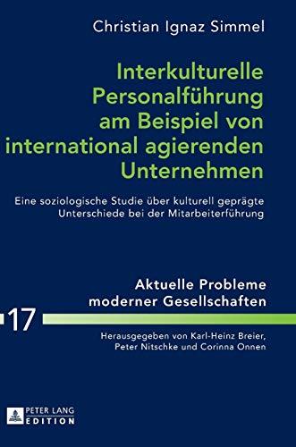 9783631668078: Interkulturelle Personalführung am Beispiel von international agierenden Unternehmen: Eine soziologische Studie über kulturell geprägte Unterschiede ... of Modern Societies) (German Edition)