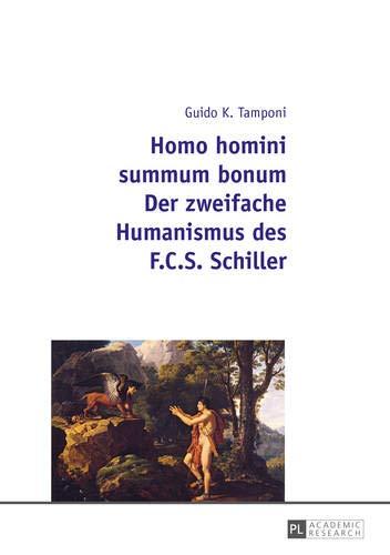 Homo homini summum bonum. Der zweifache Humanismus des F.C.S. Schiller: Guido K. Tamponi
