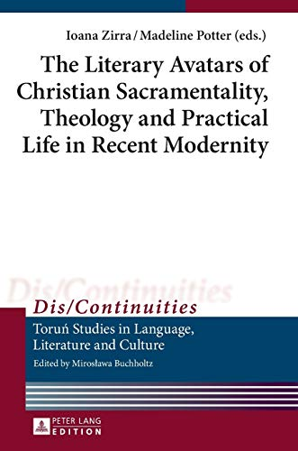 9783631668887: The Literary Avatars of Christian Sacramentality, Theology and Practical Life in Recent Modernity (Dis/Continuities)