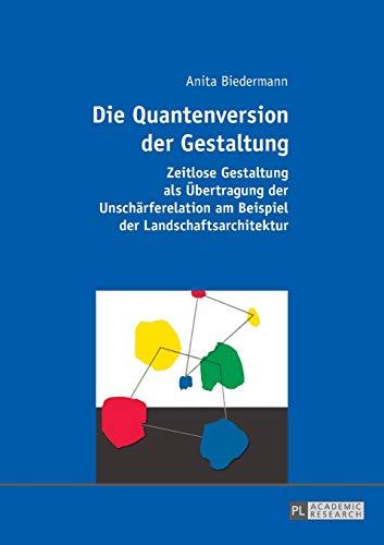 9783631668979: Die Quantenversion der Gestaltung: Zeitlose Gestaltung als Übertragung der Unschärferelation am Beispiel der Landschaftsarchitektur (German Edition)