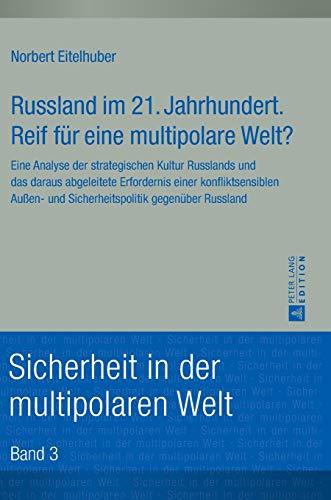 9783631669464: Russland im 21. Jahrhundert. Reif für eine multipolare Welt?: Eine Analyse der strategischen Kultur Russlands und das daraus abgeleitete Erfordernis ... in der multipolaren Welt) (German Edition)