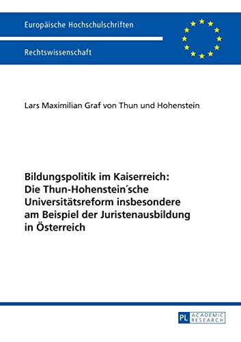 9783631669808: Bildungspolitik im Kaiserreich: Die Thun-Hohenstein'sche Universitätsreform insbesondere am Beispiel der Juristenausbildung in Österreich ... / Publications Universitaires Européennes