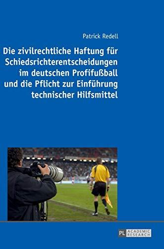 Die zivilrechtliche Haftung für Schiedsrichterentscheidungen im deutschen Profifußball ...