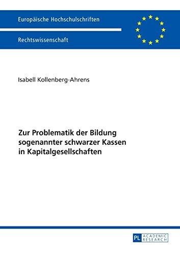 9783631670408: Zur Problematik der Bildung sogenannter schwarzer Kassen in Kapitalgesellschaften (Europaische Hochschulschriften / European University Studies / ... / Series II, Law / Serie II, Droit)