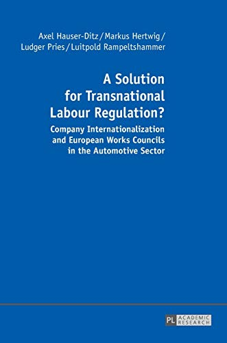 9783631670576: A Solution for Transnational Labour Regulation?: Company Internationalization and European Works Councils in the Automotive Sector (German Edition)
