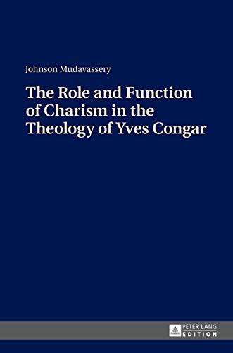 The Role and Function of Charism in the Theology of Yves Congar: Johnson Mudavassery