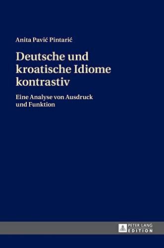 9783631671351: Deutsche und kroatische Idiome kontrastiv: Eine Analyse von Ausdruck und Funktion (German Edition)