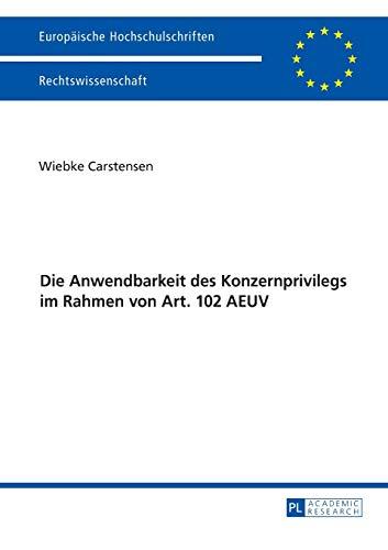 Die Anwendbarkeit des Konzernprivilegs im Rahmen von Art. 102 AEUV: Wiebke Carstensen