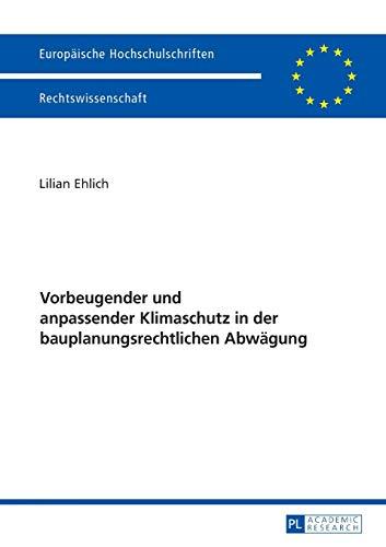9783631673096: Vorbeugender Und Anpassender Klimaschutz in Der Bauplanungsrechtlichen Abwagung: 5831 (Europaische Hochschulschriften Recht)
