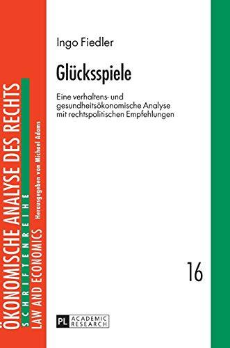 Glücksspiele Eine verhaltens- und gesundheitsökonomische Analyse mit rechtspolitischen ...