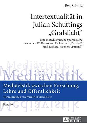 9783631674963: Intertextualitaet in Julian Schuttings - Gralslicht: Eine Motivhistorische Spurensuche Zwischen Wolframs Von Eschenbach Parzival» Und Richard Wagners Parsifal