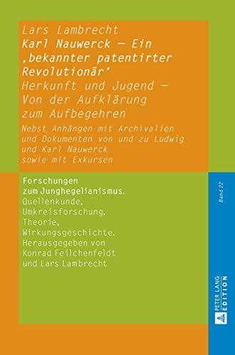 9783631676783: Karl Nauwerck – Ein 'bekannter patentirter Revolutionär': Herkunft und Jugend – Von der Aufklärung zum Aufbegehren. Nebst Anhängen mit Archivalien und ... Theorie, Wirkungsgeschichte) (German Edition)