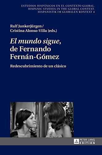 9783631677124: «El mundo sigue» de Fernando Fernán-Gómez: Redescubrimiento de un clásico (Estudios Hispanicos en el Contexto Global. Hispanic Studies)