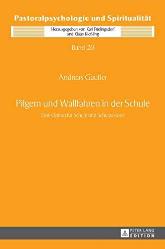 Pilgern Und Wallfahren in Der Schule: Eine Option Fuer Schule Und Schulpastoral (...
