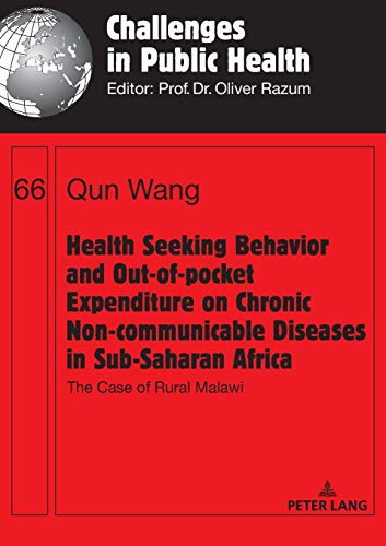Health Seeking Behavior and Out-of-Pocket Expenditure on Chronic Non-communicable Diseases in Sub-Saharan Africa: The Case of Rural Malawi (Challenges in Public Health, Band 66)