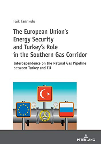 The European Union's Energy Security and Turkey's Role in the Southern Gas Corridor: ...