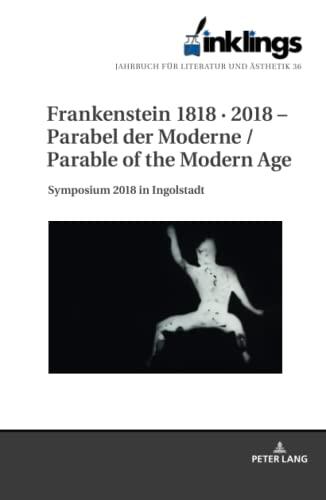 inklings - Jahrbuch für Literatur und Ästhetik: Frankenstein 1818 · 2018 - Parabel der Moderne / Parable of the Modern Age. Symposium 2018 in Ingolstadt: 36