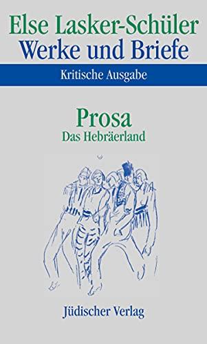 Werke und Briefe, Kritische Ausgabe Prosa, Das Hebräerland - Else Lasker-Schüler