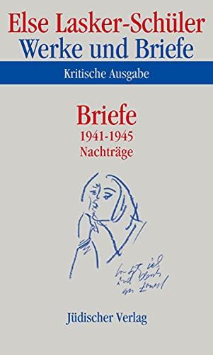 Werke und Briefe, Kritische Ausgabe Briefe 1941-1945, Nachträge - Else Lasker-Schüler