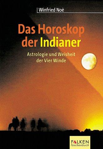 Das Horoskop der Indianer. Astrologie und Weisheit: Noe, Winfried S.
