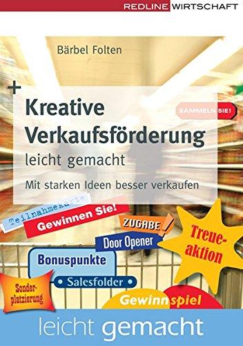 Kreative Verkaufsförderung leicht gemacht. Mit starken Ideen besser verkaufen.: Folten, Bärbel...