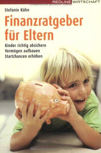 9783636014122: Finanzratgeber f�r Eltern: Kinder richtig absichern - Verm�gen aufbauen - Startchancen erh�hen