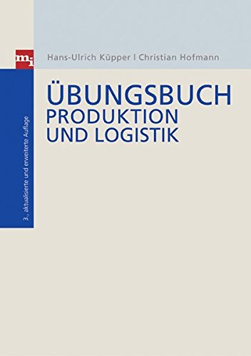 Ã?bungsbuch Produktion und Logistik: Hans-Ulrich/Hofmann, Christian Küpper