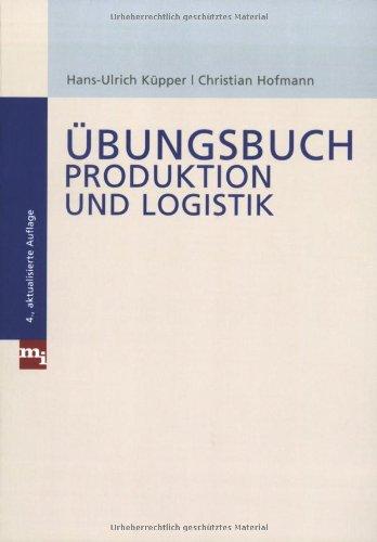 Übungsbuch Produktion und Logistik: Hans-Ulrich Küpper; Christian