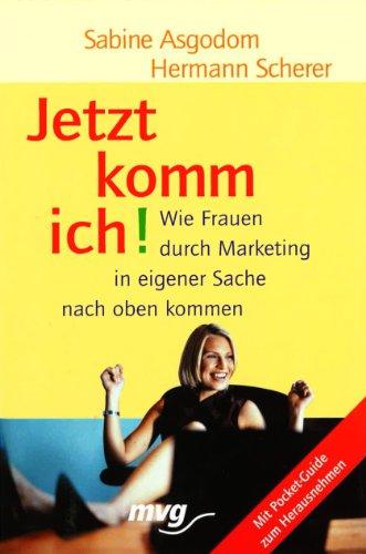 9783636063915: Jetzt komm ich!: Wie Frauen durch Marketing in eigener Sache nach oben kommen