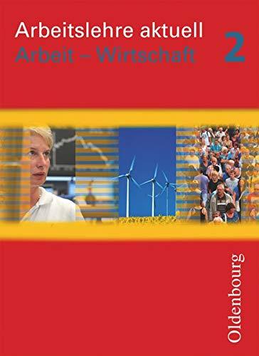 9783637010444: Arbeitslehre aktuell  Wirtschaft 2 Neubearbeitung: F�r Brandenburg und Sachsen-Anhalt