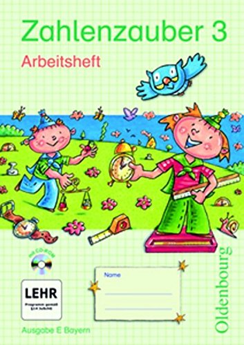 Zahlenzauber 3 Ausgabe E. Arbeitsheft mit CD-ROM. Bayern: Mathematik für Grundschulen Neuausgabe für Bayern