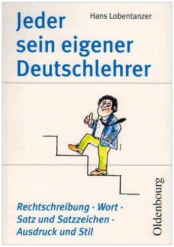 9783637021617: Jeder sein eigener Deutschlehrer: Rechtschreibung, Wort, Satz und Satzzeichen. Ausdruck und Stil. Regeln, Beispiele, Übungstexte mit Tests und ... Regeln der neuen deutschen Rechtschreibung