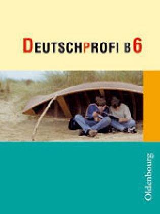 9783637100060: DeutschProfi B 6: Zum neuen Lehrplan für Hauptschulen in Bayern