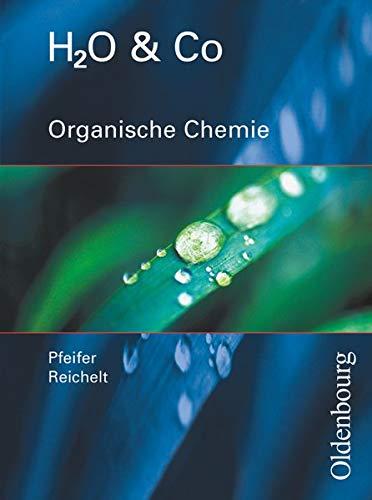 9783637160323: H2O u. Co. Organische Chemie. Schulerband fur Gruppe 9/I (Teil 2), 10/I, 10/II, III: Chemie fur Realschulen in Bayern