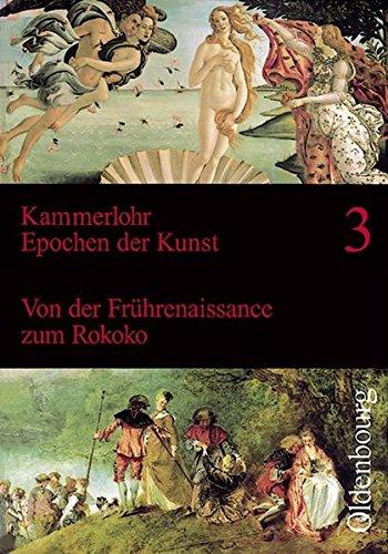 9783637875234: Kammerlohr - Epochen der Kunst: Epochen der Kunst 3. Neubearbeitung: 15. bis 18. Jahrhundert. Von der Frührenaissance zum Rokoko