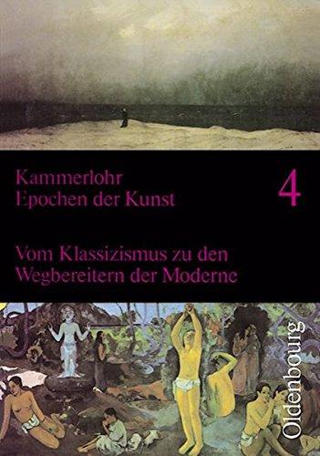 9783637875241: Epochen der Kunst 4. Neuausgabe: 19. und 20. Jahrhundert. Vom Klassizismus zu den Wegbereitern der Moderne