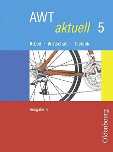 9783637882058: AWT aktuell B 5. Bayern: Arbeit, Wirtschaft, Technik. Zum neuen Lehrplan f�r Hauptschulen in Bayern