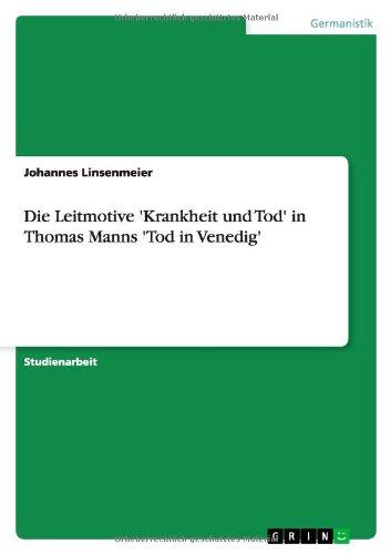 9783638596756: Die Leitmotive 'Krankheit und Tod' in Thomas Manns 'Tod in Venedig'