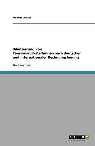 9783638597111: Bilanzierung von Pensionsr�ckstellungen nach deutscher und internationaler Rechnungslegung