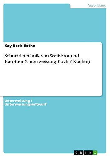 9783638597456: Schneidetechnik von Wei�brot und Karotten (Unterweisung Koch / K�chin)