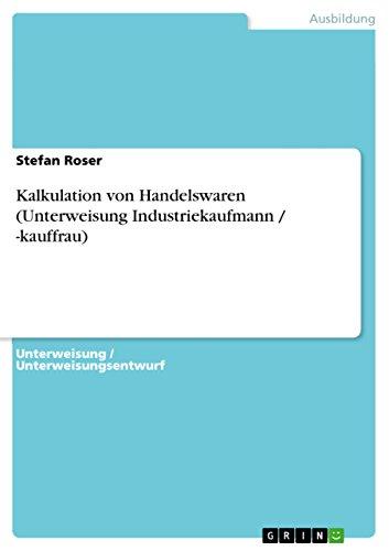 9783638597623: Kalkulation von Handelswaren (Unterweisung Industriekaufmann / -kauffrau) (German Edition)