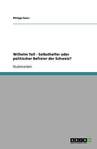 9783638598095: Wilhelm Tell - Selbsthelfer oder politischer Befreier der Schweiz?