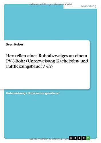 9783638598262: Herstellen eines Rohrabzweiges an einem PVC-Rohr (Unterweisung Kachelofen- und Luftheizungsbauer / -in) (German Edition)