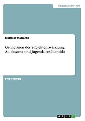 9783638637817: Grundlagen der Subjektentwicklung. Adoleszenz und Jugendalter, Identität (German Edition)
